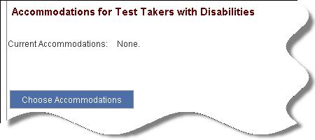 A portion of the Accommodations for Test Takers with Disabilities area is shown. The following information is provided. Current Accommodations: None. There is a button labeled Choose Accommodations.
