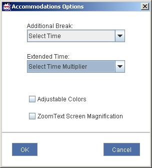 The Accommodations Options window is shown. There is a drop down boxes. The first box is labeled Additional Break. The option Select Time is indicated. The second box is labeled Extended Time. The option Select Time Multiplier is indicated. There are two check boxes below the drop down boxes. The first check box is labeled Adjustable Colors. The second check box is labeled Zoom Text Screen Magnification. There are two buttons with the following labels. Ok and Cancel.