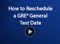 How to Reschedule a GRE General Test Date