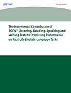 Cover of The Incremental Contribution of TOEIC® Listening, Reading, Speaking and Writing Tests to Predicting Performance on Real-Life English-Language Tasks